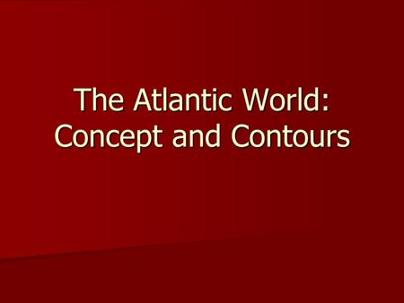 The Atlantic World: Concept and Contours. EARLY AMERICA The Conventional View: America as the USA The Conventional View: America as the USA.