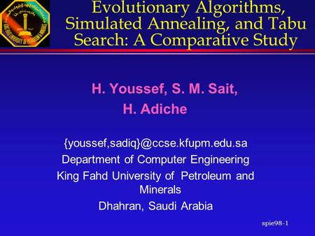 Spie98-1 Evolutionary Algorithms, Simulated Annealing, and Tabu Search: A Comparative Study H. Youssef, S. M. Sait, H. Adiche