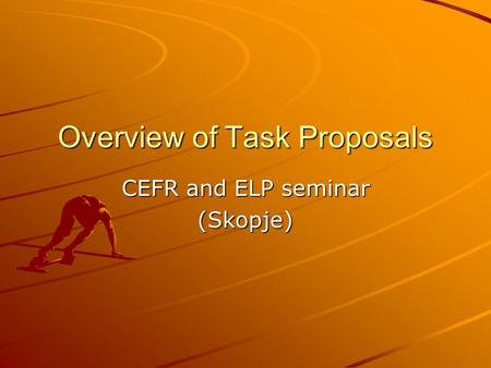Overview of Task Proposals CEFR and ELP seminar (Skopje)