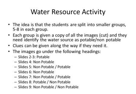 Water Resource Activity The idea is that the students are split into smaller groups, 5-8 in each group. Each group is given a copy of all the images (cut)