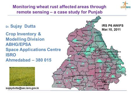 Dr. Sujay Dutta Crop Inventory & Modelling Division ABHG/EPSA Space Applications Centre ISRO Ahmedabad – 380 015 Monitoring.
