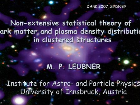 Non-extensive statistical theory of dark matter and plasma density distributions in clustered structures DARK 2007, SYDNEY M. P. LEUBNER Institute for.
