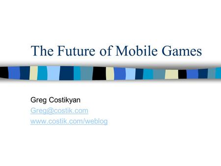 The Future of Mobile Games Greg Costikyan