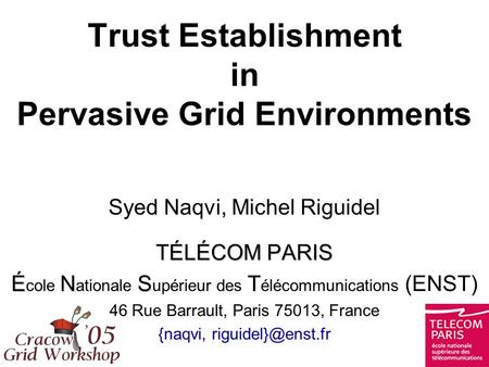 Trust Establishment in Pervasive Grid Environments Syed Naqvi, Michel Riguidel TÉLÉCOM PARIS ÉNST É cole N ationale S upérieur des T élécommunications.