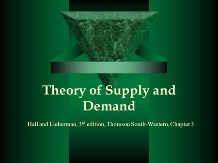 Theory of Supply and Demand Hall and Lieberman, 3 rd edition, Thomson South-Western, Chapter 3.