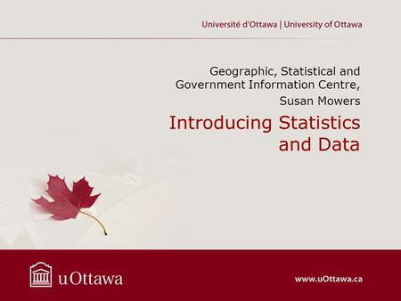 Introducing Statistics and Data Geographic, Statistical and Government Information Centre, Susan Mowers.