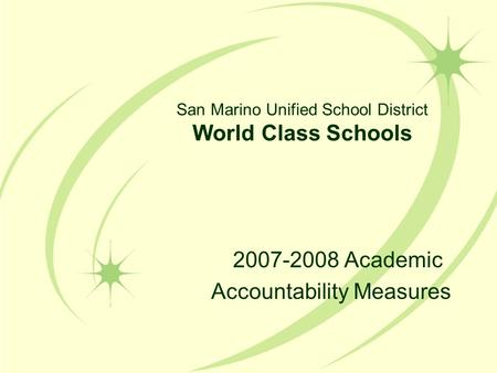 San Marino Unified School District World Class Schools 2007-2008 Academic Accountability Measures.