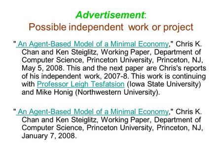 Advertisement: Possible independent work or project  An Agent-Based Model of a Minimal Economy, Chris K. Chan and Ken Steiglitz, Working Paper, Department.