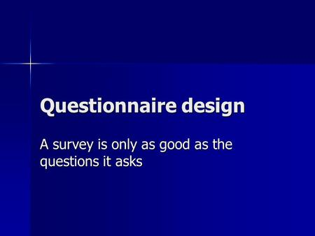 A survey is only as good as the questions it asks