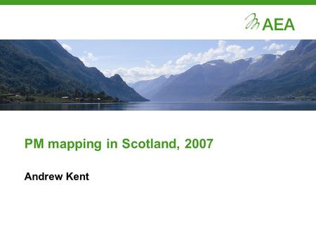 PM mapping in Scotland, 2007 Andrew Kent. What are we presenting today? 1) Context to the work 2) Modelling process 3) Model results 4) Future work possibilities.