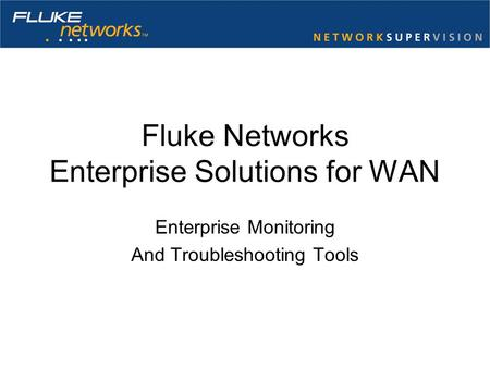 Fluke Networks Enterprise Solutions for WAN Enterprise Monitoring And Troubleshooting Tools.