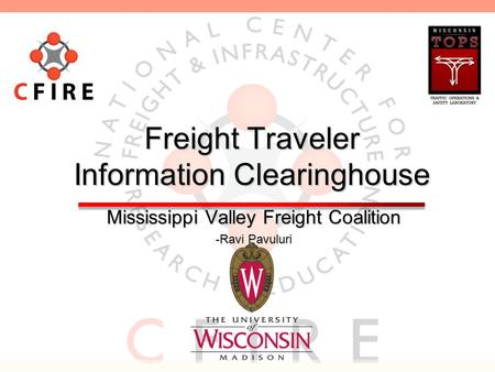 Freight Traveler Information Clearinghouse Mississippi Valley Freight Coalition -Ravi Pavuluri.