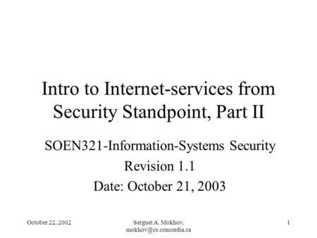 October 22, 2002Serguei A. Mokhov, 1 Intro to Internet-services from Security Standpoint, Part II SOEN321-Information-Systems Security.