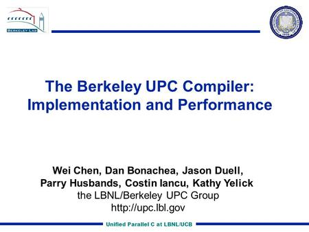 Unified Parallel C at LBNL/UCB The Berkeley UPC Compiler: Implementation and Performance Wei Chen, Dan Bonachea, Jason Duell, Parry Husbands, Costin Iancu,