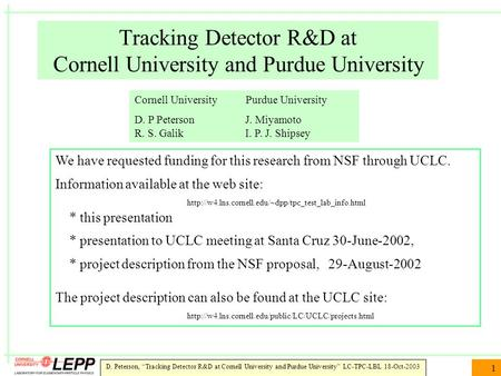 "D. Peterson, ""Tracking Detector R&D at Cornell University and Purdue University"" LC-TPC-LBL 18-Oct-2003 1 Tracking Detector R&D at Cornell University and."