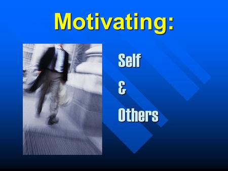 Motivating: Self & Others Outline: Defining Motivation and its characteristics. Defining Motivation and its characteristics. Theory X,Y type people Theory.