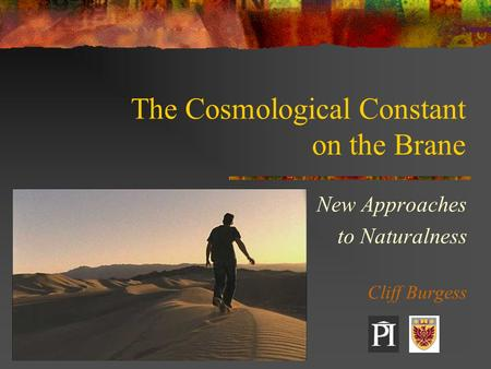 The Cosmological Constant on the Brane New Approaches to Naturalness Cliff Burgess.