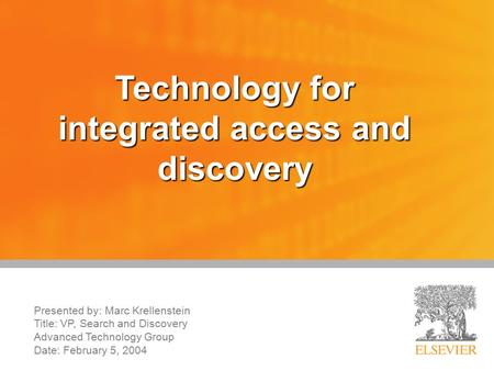 Technology for integrated access and discovery Presented by: Marc Krellenstein Title: VP, Search and Discovery Advanced Technology Group Date: February.