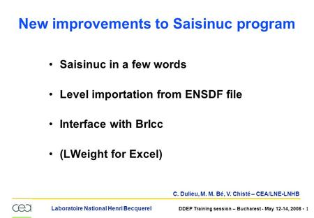 Laboratoire National Henri Becquerel DDEP Training session – Bucharest - May 12-14, 2008 - 1 New improvements to Saisinuc program Saisinuc in a few words.