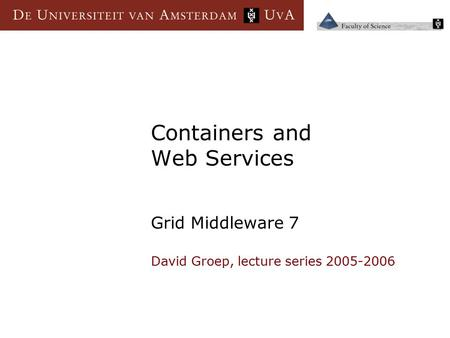 Containers and Web Services Grid Middleware 7 David Groep, lecture series 2005-2006.