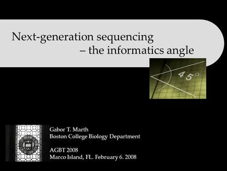 Next-generation sequencing – the informatics angle Gabor T. Marth Boston College Biology Department AGBT 2008 Marco Island, FL. February 6. 2008.