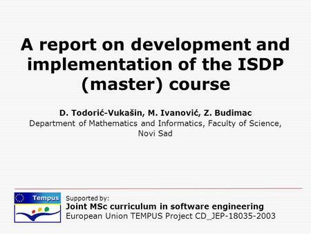 Supported by: Joint MSc curriculum in software engineering European Union TEMPUS Project CD_JEP-18035-2003 A report on development and implementation of.