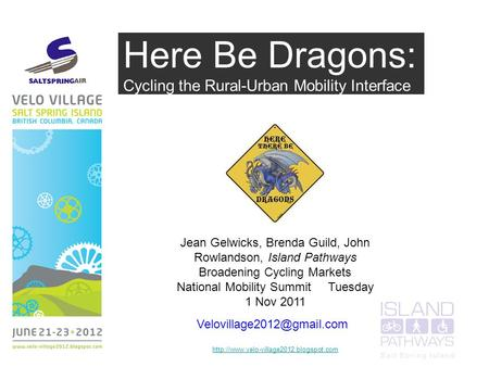 Here Be Dragons: Cycling the Rural-Urban Mobility Interface Jean Gelwicks, Brenda Guild, John Rowlandson, Island Pathways Broadening Cycling Markets National.