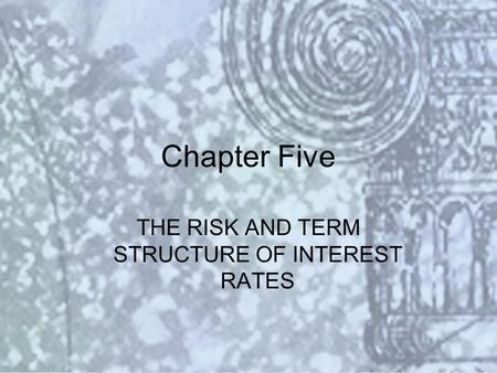 Copyright © 2000 Addison Wesley Longman Slide #5-1 Chapter Five THE RISK AND TERM STRUCTURE OF INTEREST RATES.