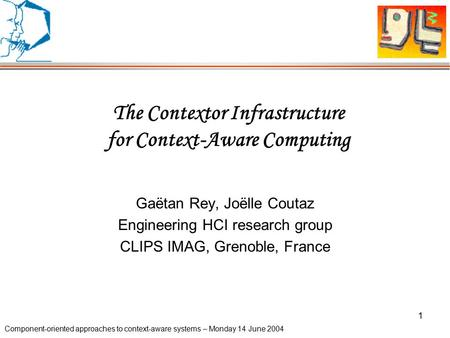 Component-<strong>oriented</strong> approaches to context-aware systems – Monday 14 June 2004 1 The Contextor Infrastructure for Context-Aware Computing Gaëtan Rey, Joëlle.