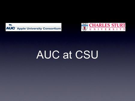 AUC at CSU. What is the AUC? AUC - Apple University Consortium 1984 - Apple entered into a partnership with 9 Australian universities to form the AUC.