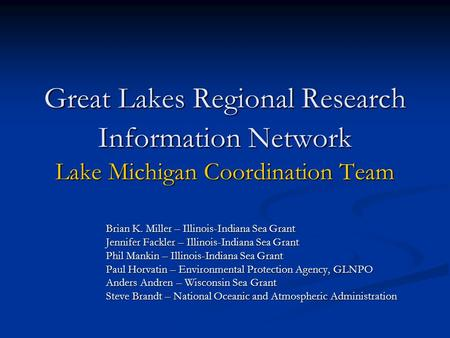 Great Lakes Regional Research Information Network Lake Michigan Coordination Team Brian K. Miller – Illinois-Indiana Sea Grant Jennifer Fackler – Illinois-Indiana.