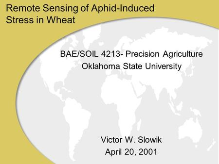 Remote Sensing of Aphid-Induced Stress in Wheat BAE/SOIL 4213- Precision Agriculture Oklahoma State University Victor W. Slowik April 20, 2001.