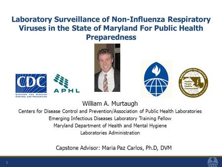 Laboratory Surveillance of Non-Influenza Respiratory Viruses in the State of Maryland For Public Health Preparedness 1 William A. Murtaugh Centers for.