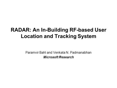 RADAR: An In-Building RF-based User Location and Tracking System Paramvir Bahl and Venkata N. Padmanabhan Microsoft Research.