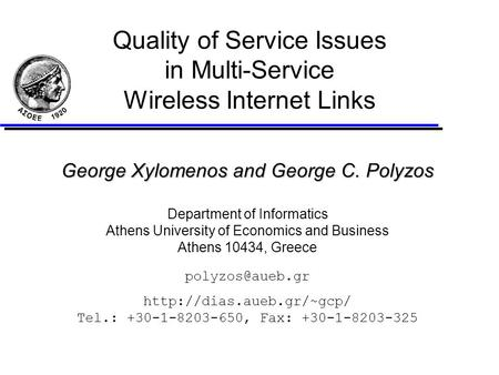 Quality of Service Issues in Multi-Service Wireless Internet Links George Xylomenos and George C. Polyzos Department of Informatics Athens University of.