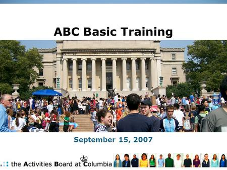 ABC Basic Training September 15, 2007. The Activities Board at Columbia ABC is the largest of six governing boards at Columbia. There are currently 154.