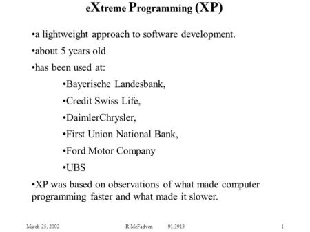 March 25, 2002R McFadyen 91.39131 a lightweight approach to software development. about 5 years old has been used at: Bayerische Landesbank, Credit Swiss.