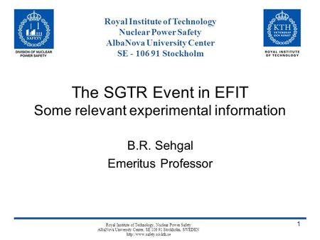 Royal Institute of Technology, Nuclear Power Safety AlbaNova University Center, SE 106 91 Stockholm, SWEDEN  1 The SGTR Event.