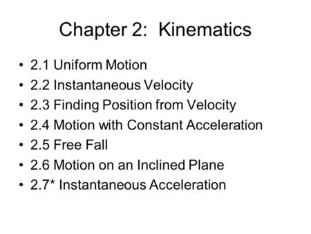 Chapter 2: Kinematics 2.1 Uniform Motion 2.2 Instantaneous Velocity