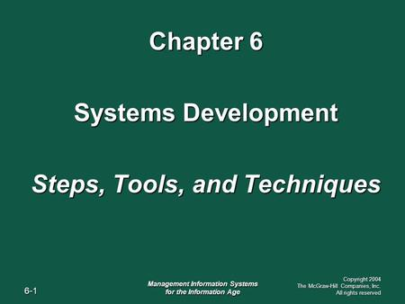 6-1 Management Information Systems for the Information Age Copyright 2004 The McGraw-Hill Companies, Inc. All rights reserved Chapter 6 Systems Development.