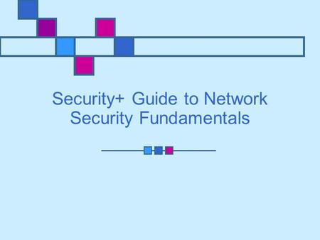 Security+ Guide to Network Security Fundamentals.