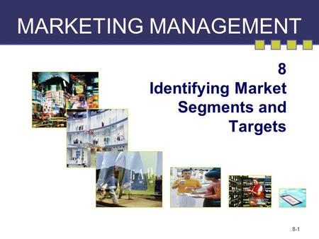 8-1 MARKETING MANAGEMENT 8 Identifying Market Segments and Targets.