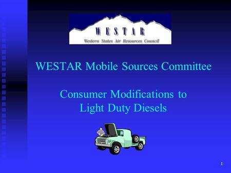 1 WESTAR Mobile Sources Committee Consumer Modifications to Light Duty Diesels.