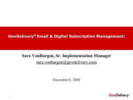 City Sara VonBargen, Sr. Implementation Manager GovDelivery ®  & Digital Subscription Management: December 8, 2009.