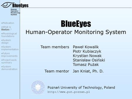 BlueEyes Human Operator Monitoring System BlueEyes Human-Operator Monitoring System Poznań University of Technology, Poland  Team.