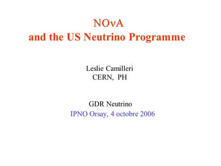  and the US Neutrino Programme Leslie Camilleri CERN, PH GDR Neutrino IPNO Orsay, 4 octobre 2006.