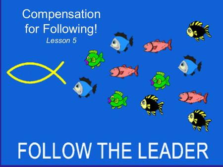 "Compensation for Following! Lesson 5. Getting started… What activities have you found helpful to maintain a ""living sacrifice"" attitude and to walk in."