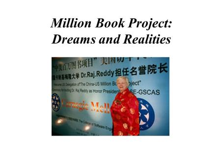 Million Book Project: Dreams and Realities Dr. Gloriana St. Clair University Librarian, Carnegie Mellon.
