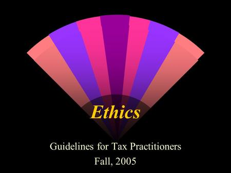 Ethics Guidelines for Tax Practitioners Fall, 2005.