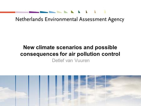 New climate scenarios and possible consequences for air pollution control Detlef van Vuuren.